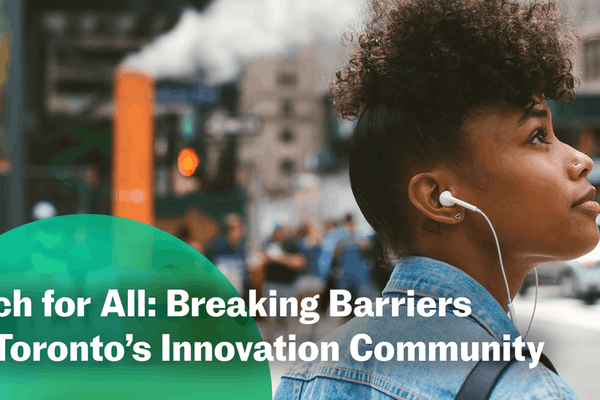 Tech for All: Breaking Barriers in Toronto's Innovation Community
