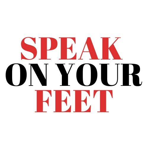 SPEAK ON YOUR FEET